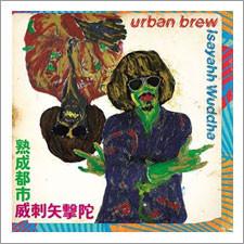 Isayahh Wuddha - Urban Brew